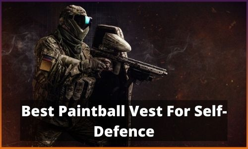 Best Paintball Vest For Self-Defence 2021