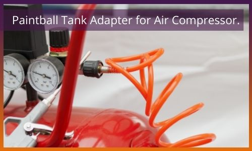 paintball tank adapter for air compressors.