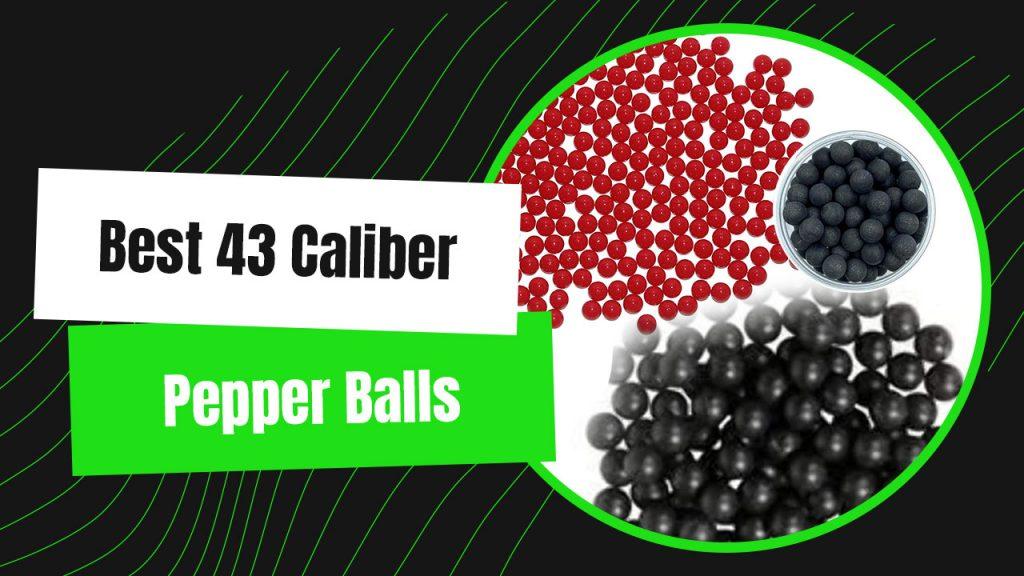 Best 43 Caliber Pepper Balls