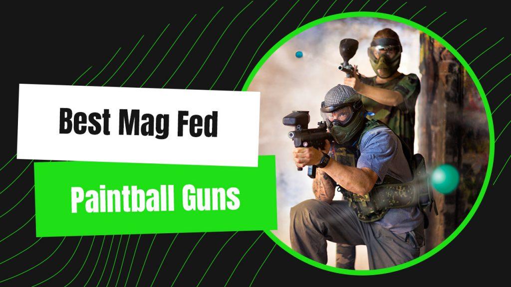 Best Mag Fed Paintball Guns