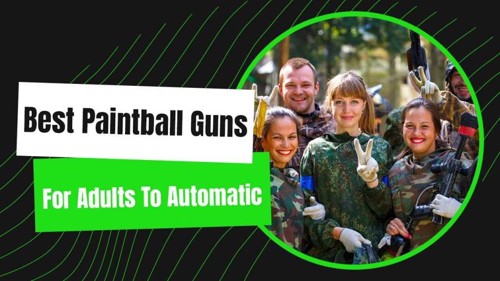Best Paintball Guns For Adults To Automatic